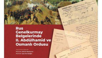 'Rus Genel Kurmay Belgelerinde II. Abdülhamit ve Osmanlı Ordusu' kitabı raflarda